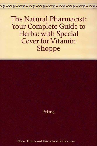 The Natural Pharmacist: Your Complete Guide to Herbs: with Special Cover for Vitamin Shoppe by Prima (2000-03-30)
