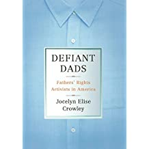 Defiant Dads: Fathers' Rights Activists in America