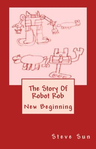 Read Online The Story Of Robot Rob: New Beginning pdf