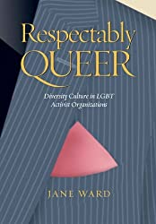 Respectably Queer: Diversity Culture in LGBT Activist Organizations