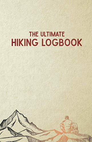 The Ultimate Hiking Logbook: A Hiker's Simple Utilitarian Approach to Logging & Journaling Your Hikes