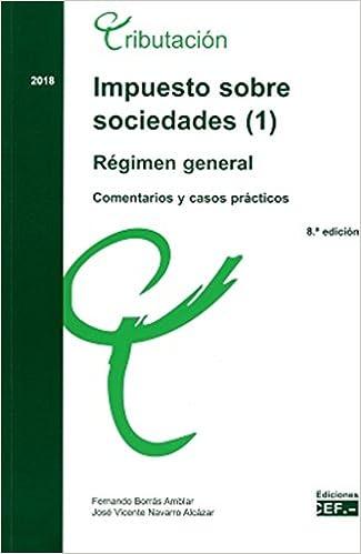 IMPUESTO SOBRE SOCIEDADES 1 . REGIMEN GENERAL. COMENTARIOS Y CASOS PRACTICOS. 2018 Impuesto sobre sociedades. Comentarios y casos prácticos: Amazon.es: ...