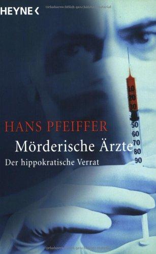 Mörderische Ärzte: Der hippokratische Verrat