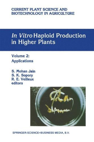 In Vitro Haploid Production in Higher Plants: Volume 2: Applications (Current Plant Science and Biotechnology in Agriculture Book 24)
