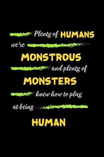 Plenty Of Humans We're Monstrous And Plenty Of Monsters Knew How To Play At Being Human: Notebook Journal Composition Blank Lined Diary Notepad 120 Pages Paperback Black Monster C