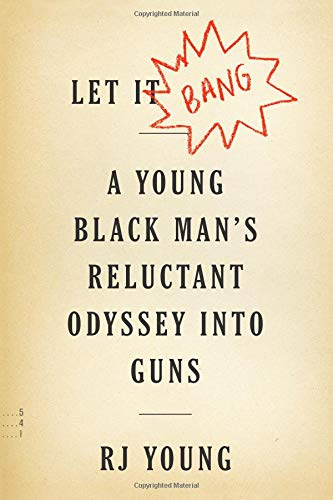 Let It Bang: A Young Black Man's Reluctant Odyssey into Guns ()