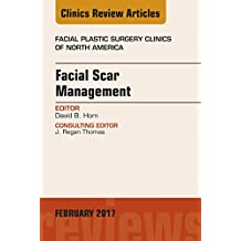 Facial Scar Management, An Issue of Facial Plastic Surgery Clinics of North America, E-Book (The Clinics: Surgery)