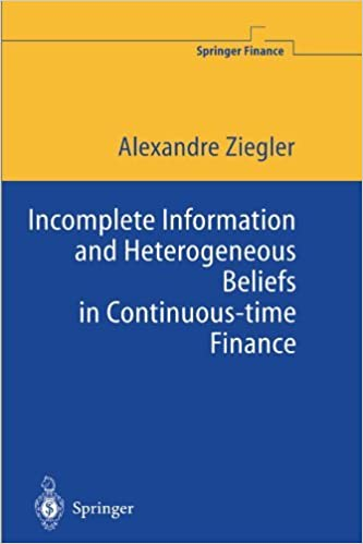 Incomplete Information and Heterogeneous Beliefs in Continuous-time Finance (Springer Finance) by Alexandre C. Ziegler (2003-02-26)