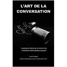 L'art de la conversation: 5 façons de créer, de cultiver et de renforcer notre communication (French Edition)
