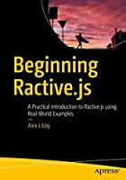 Beginning Ractive.js: A Practical Introduction to Ractive.js using Real-World Examples Front Cover