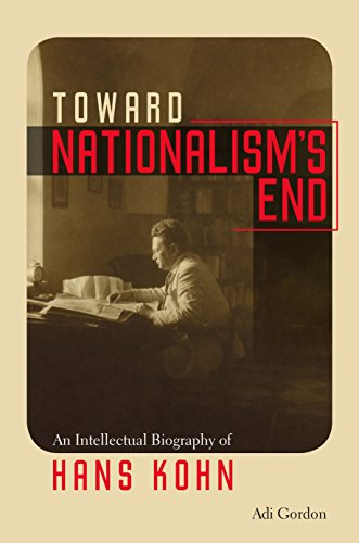 Tauber Institute Series - Toward Nationalism's End: An Intellectual Biography of Hans Kohn (The Tauber Institute Series for the Study of European Jewry)