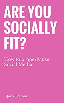 Are you Socially Fit?: How to properly use Social Media by [Pearson, Joi A]