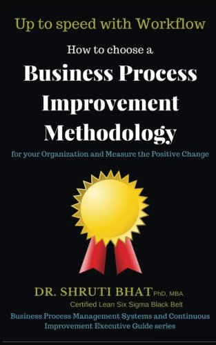 Up to speed with workflow: How to choose a business process improvement methodology for your organization and measure the positive change (Business ... Executive Guide Series) (Volume 3)