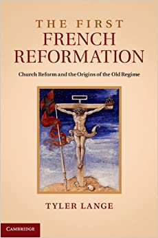 Book The First French Reformation: Church Reform and the Origins of the Old Regime