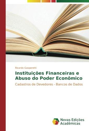 Instituies Financeiras e Abuso do Poder Econmico: Cadastros de Devedores - Bancos de Dados (Portuguese Edition)