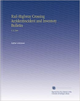 Book Rail-Highway Crossing Accidentincident and Inventory Bulletin: V. 8 1909