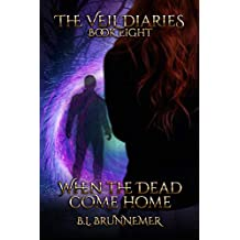 When the Dead Come Home (The Veil Diaries Book 8)