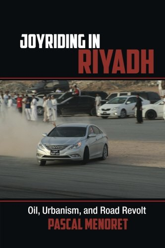 Joyriding in Riyadh: Oil, Urbanism, and Road Revolt (Cambridge Middle East Studies)