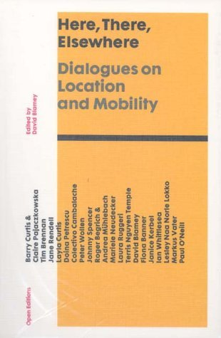 Here, There, Elsewhere: Dialogues on Location and Mobility by David Blamey (2002-03-01)