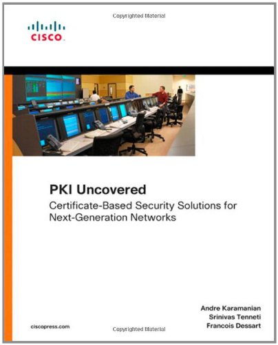 PKI Uncovered: Certificate-Based Security Solutions for Next-Generation Networks by Andre Karamanian , Francois Dessart , Srinivas Tenneti, Cisco Press