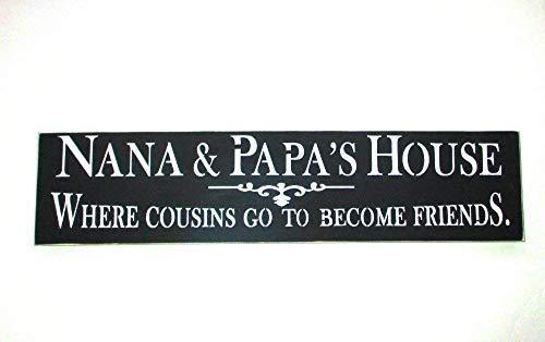 Nana and Papa's House Where Cousins Go To Become Friends Hand Painted Wood Sign You Pick Color Made In USA