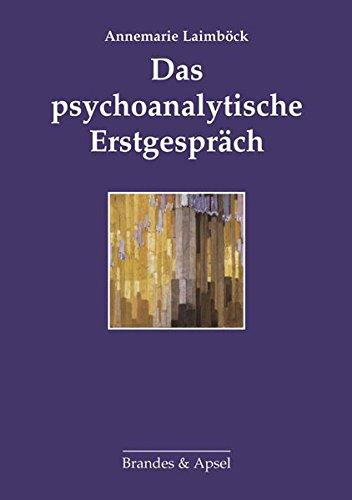 Das psychoanalytische Erstgespräch: Überarbeitete und ergänzte Neuauflage des 2000 in der edition diskord