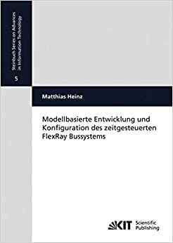 Book Modellbasierte Entwicklung und Konfiguration des zeitgesteuerten FlexRay Bussystems: Volume 5 (Steinbuch Series on Advances in Information Technology ... fuer Technik der Informationsverarbeitung)