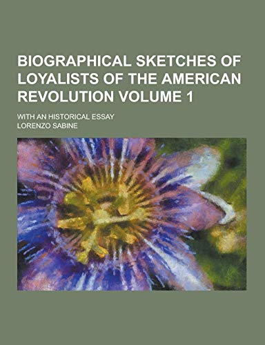 Biographical Sketches of Loyalists of the American Revolution; With an Historical Essay Volume 1