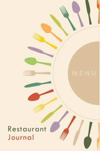 Restaurant Journal: A Blank Restaurant Journal Diary For You To Create Your Culinary Adventure (Blank - Journal Restaurant