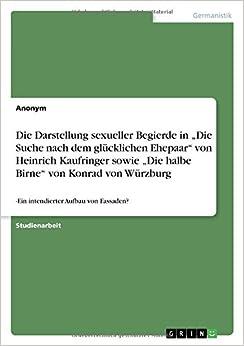 Die Darstellung sexueller Begierde in 'Die Suche nach dem glücklichen Ehepaar' von Heinrich Kaufringer sowie 'Die halbe Birne' von Konrad von Würzburg