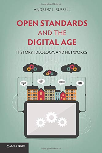 Open Standards and the Digital Age: History, Ideology, and Networks (Cambridge Studies in the Emergence of Global Enterp