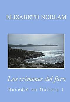 Los crímenes del faro (Sucedió en Galicia nº 1) (Spanish Edition) by [Norlam, Elizabeth]