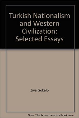 turkish nationalism and western civilization selected essays of  turkish nationalism and western civilization selected essays of ziya gokalp new edition edition