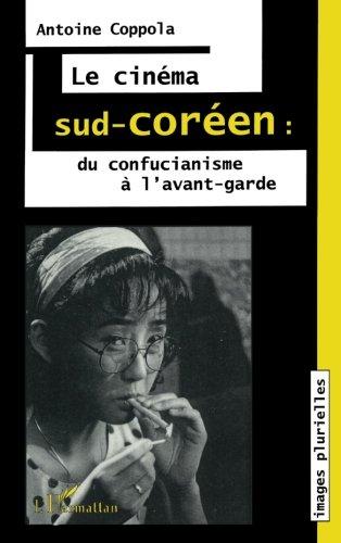 Le cinéma sud-coréen: du confucianisme à l'avant-garde (French Edition)