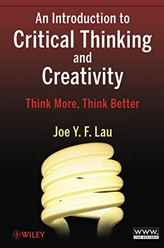 An Introduction to Critical Thinking and Creativity: Think More, Think Better: Think More, Think Better