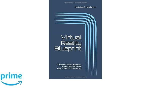 Virtual reality blueprint ein kurzer einblick in die neue virtual reality blueprint ein kurzer einblick in die neue virtuelle welt der virtual augmented und mixed reality german edition maximilian c c malvernweather Choice Image