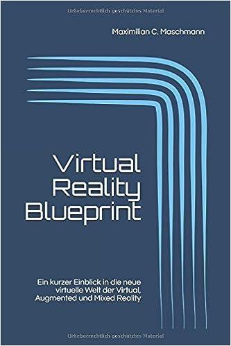 Virtual reality blueprint ein kurzer einblick in die neue virtual reality blueprint ein kurzer einblick in die neue virtuelle welt der virtual augmented und mixed reality german edition german malvernweather Choice Image