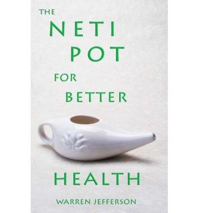 Download [ [ [ The Neti Pot for Better Health [ THE NETI POT FOR BETTER HEALTH ] By Jefferson, Warren ( Author )Nov-01-2005 Paperback pdf