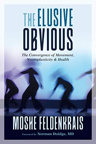 The Elusive Obvious: The Convergence of Movement, Neuroplasticity, and Health (English Edition)
