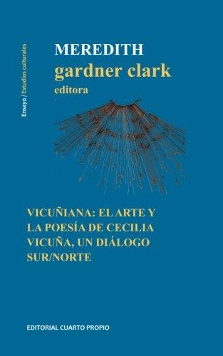Vicuñiana: El arte y la poesía de Cecilia Vicuña, un diálogo Sur/Norte (Spanish Edition)