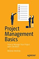 Project Management Basics: How to Manage Your Project with Checklists Front Cover