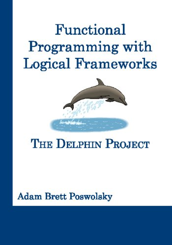 Functional Programming With Logical Frameworks: The Delphin Project by CreateSpace Independent Publishing Platform