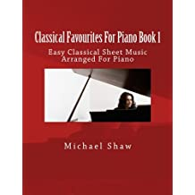 Classical Favourites For Piano Book 1: Easy Classical Sheet Music Arranged For Piano (Volume 1)