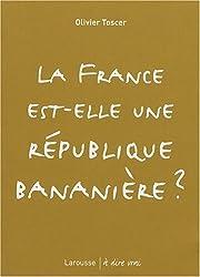 La France Est-Elle une Repuplique Bananiere ?