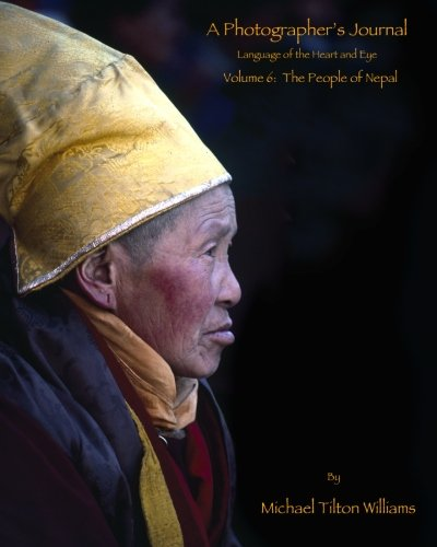 Download A Photographer's Journal; Language of the Heart and Eye, Volume 6: The People of Nepal pdf epub