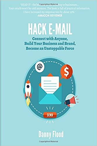 Hack E-mail: Connect with Anyone, Build your Business and Brand, Become an Unstoppable Force (Hacks to Create a New Future) (Volume 3) by Danny Flood (2016-03-01)