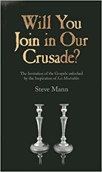 Will You Join in Our Crusade?: The Invitation of the Gospels unlocked by the Inspiration of Les Miserables