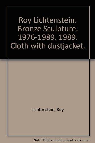 Roy Lichtenstein: Bronze Sculpture 1976-1989