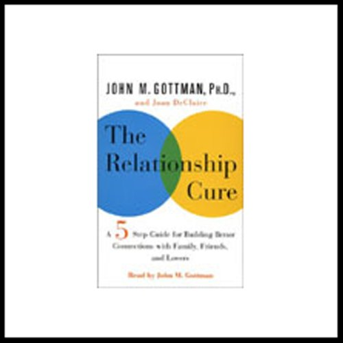 The Relationship Cure: A 5 Step Guide to