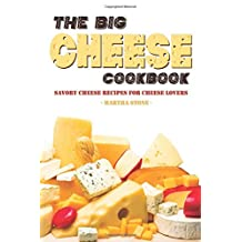 The Big Cheese Cookbook: Savory Cheese Recipes for Cheese Lovers